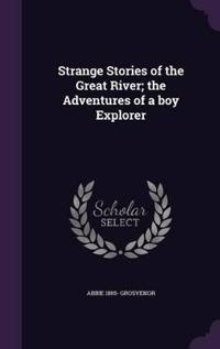 Strange Stories of the Great River; The Adventures of a Boy Explorer