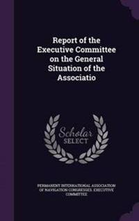Report of the Executive Committee on the General Situation of the Associatio