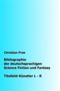 Bibliographie Der Deutschsprachigen Science Fiction Und Fantasy: Titelbilder L-R