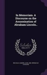 In Memoriam. a Discourse on the Assassination of Abraham Lincoln..