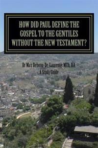 How Did Paul Define the Gospel to the Gentiles With-Out the New Testament?: Understanding Sha'ul the Rabbi