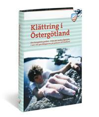 Klättring i Östergötland : den kompletta guiden från det vackra Ågelsjön i norr till sportklipporna på gränsen till Småland