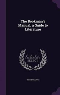 The Bookman's Manual, a Guide to Literature