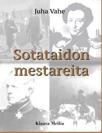Sotataidon mestareita - Teollistuvan yhteiskunnan sotahistoriaa 1700-luvulta nykypäiviin