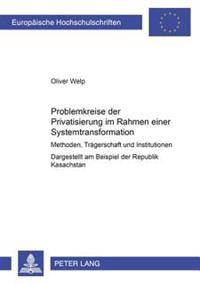 Problemkreise Der Privatisierung Im Rahmen Einer Systemtransformation: Methoden, Traegerschaft Und Institutionen- Dargestellt Am Beispiel Der Republik
