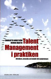 Talent management i praktiken : attrahera, utveckla och behåll rätt medarbetare