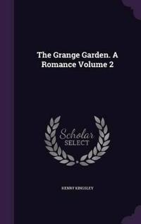 The Grange Garden. a Romance Volume 2