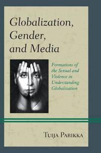 Globalization, Gender, and Media: Formations of the Sexual and Violence in Understanding Globalization