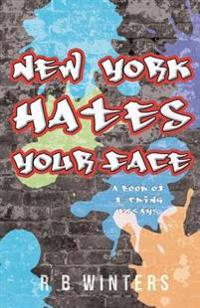 New York Hates Your Face: A Book of F#cking Essays