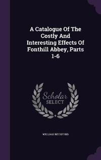 A Catalogue of the Costly and Interesting Effects of Fonthill Abbey, Parts 1-6