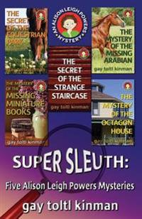 Super Sleuth: Five Alison Leigh Powers Mysteries