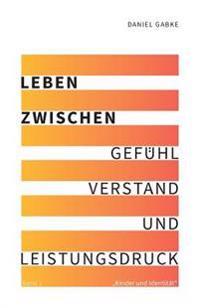 """Leben Zwischen Gefuhl, Verstand Und Leistungsdruck: Band 1 """"Kinder Und Identitat"""""""