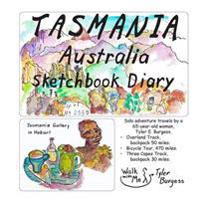 Tasmania, Australia Sketchbook Diary: Solo Adventure Travel by a 65 Year Old Woman. Overland Track, 50 Mile Backpack. East Coast Bicycle Tour, 470 Mil