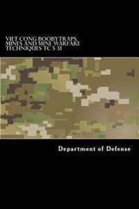 Viet Cong Boobytraps, Mines and Mine Warfare Techniques Tc 5-31