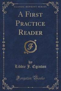 A First Practice Reader (Classic Reprint)