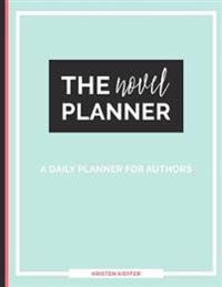 The Novel Planner: A Daily Planner for Authors