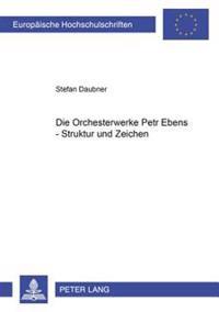 Die Orchesterwerke Petr Ebens Struktur Und Zeichen