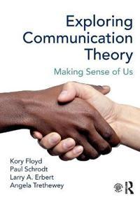 Exploring Communication Theory: Making Sense of Us