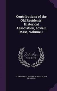 Contributions of the Old Residents' Historical Association, Lowell, Mass, Volume 3