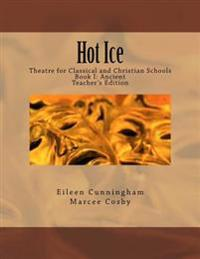 Hot Ice: Theatre for Classical and Christian Schools: Teacher's Edition