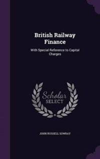 British Railway Finance, with Special Reference to Capital Charges