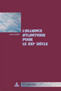 L'Alliance Atlantique Pour Le XXI E Siècle: Préface d'António Borges de Carvalho, Secrétaire Général de l'Association Du Traité Atlantique.