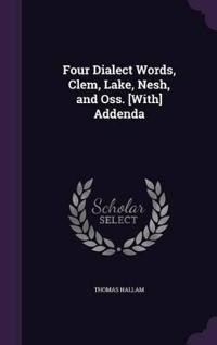 Four Dialect Words, Clem, Lake, Nesh, and OSS. [With] Addenda