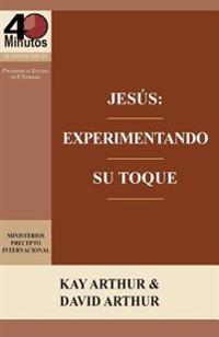 Jesus: Experimentando Su Toque - Un Estudio de Marcos 1-6 / Jesus: Experiencing His Touch - A Study of Mark 1-6