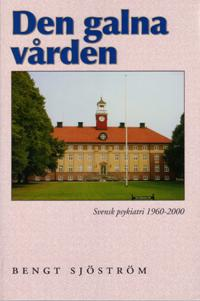 Den galna vården: Svensk psykiatri