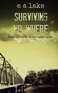Surviving No Where: Book 2: The No Where Apocalypse