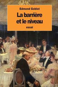 La Barriere Et Le Niveau: Etude Sociologique Sur La Bourgeoisie Francaise Moderne