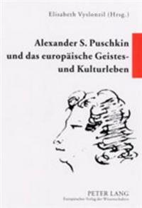 Alexander S. Puschkin Und Das Europaeische Geistes- Und Kulturleben