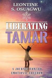 Liberating Tamar (the Book): A Journey Toward Emotional Freedom