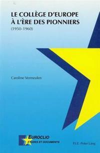 Le Collège d'Europe À l'Ère Des Pionniers: (1950-1960)