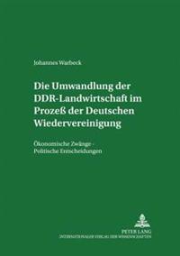 Die Umwandlung Der Ddr-Landwirtschaft Im Prozeß Der Deutschen Wiedervereinigung: Oekonomische Zwaenge - Politische Entscheidungen