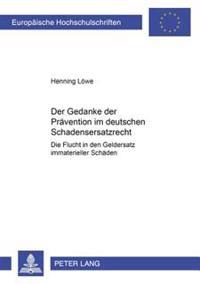 """Der Gedanke Der Praevention Im Deutschen Schadensersatzrecht: Die Flucht in Den Geldersatz Immaterieller Schaeden- Zugleich Eine Besprechung Der """"Caro"""