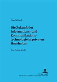 Die Zukunft Der Informations- Und Kommunikationstechnologie in Privaten Haushalten: Eine Delphi-Studie