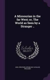 A Missourian in the Far West; Or, the World as Seen by a Stranger