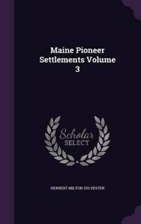 Maine Pioneer Settlements .. Volume 3