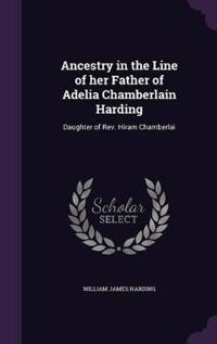 Ancestry in the Line of Her Father of Adelia Chamberlain Harding