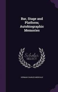 Bar, Stage and Platform; Autobiographic Memories