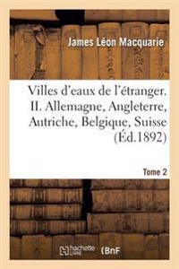 Villes d'Eaux de l' tranger, Allemagne, Angleterre, Autriche, Belgique, Suisse Tome 2
