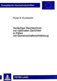 Vorlaeufiger Rechtsschutz VOR Nationalen Gerichten in Faellen Mit Gemeinschaftsrechtsbezug: Eine Vergleichende Untersuchung Zu Den Gemeinschaftsrechtl