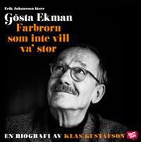 Gösta Ekman : farbrorn som inte vill va' stor