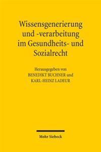 Wissensgenerierung Und -Verarbeitung Im Gesundheits- Und Sozialrecht: Friedhelm Hase Zum 65 . Geburtstag