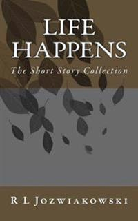 Life Happens: The Short Story Collection