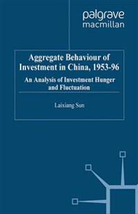 Aggregate Behaviour of Investment in China 1953-96