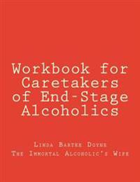Workbook for Caretakers of End-Stage Alcoholics: Your Best Aid to Communication with Medical Professionals