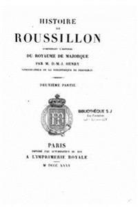 Histoire de Rousillon, Comprenant L'Histoire Du Royaume de Majorque