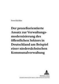 Der Prozeorientierte Ansatz Zur Verwaltungsmodernisierung Des Oeffentlichen Sektors in Deutschland Am Beispiel Einer Niedersaechsischen Kommunalverwal